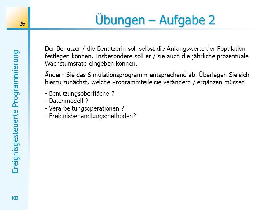 KB Ereignisgesteuerte Programmierung 26 Übungen – Aufgabe 2 Der Benutzer / die Benutzerin soll selbst die Anfangswerte der Population festlegen können