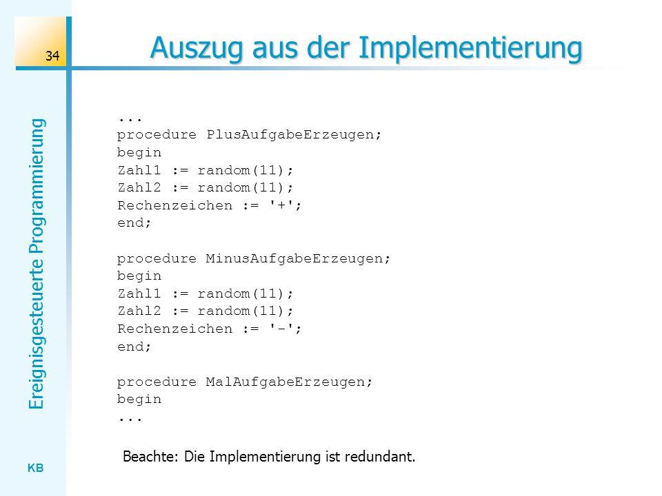 KB Ereignisgesteuerte Programmierung 34 Auszug aus der Implementierung... procedure PlusAufgabeErzeugen; begin Zahl1 := random(11); Zahl2 := random(11