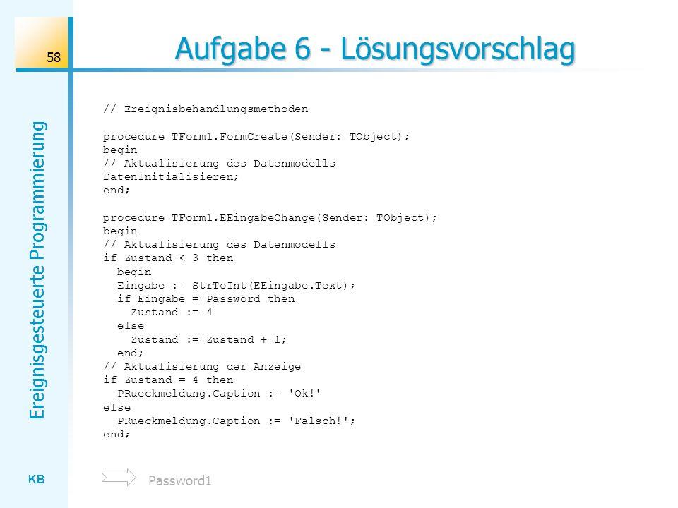 KB Ereignisgesteuerte Programmierung 58 Aufgabe 6 - Lösungsvorschlag // Ereignisbehandlungsmethoden procedure TForm1.FormCreate(Sender: TObject); begi