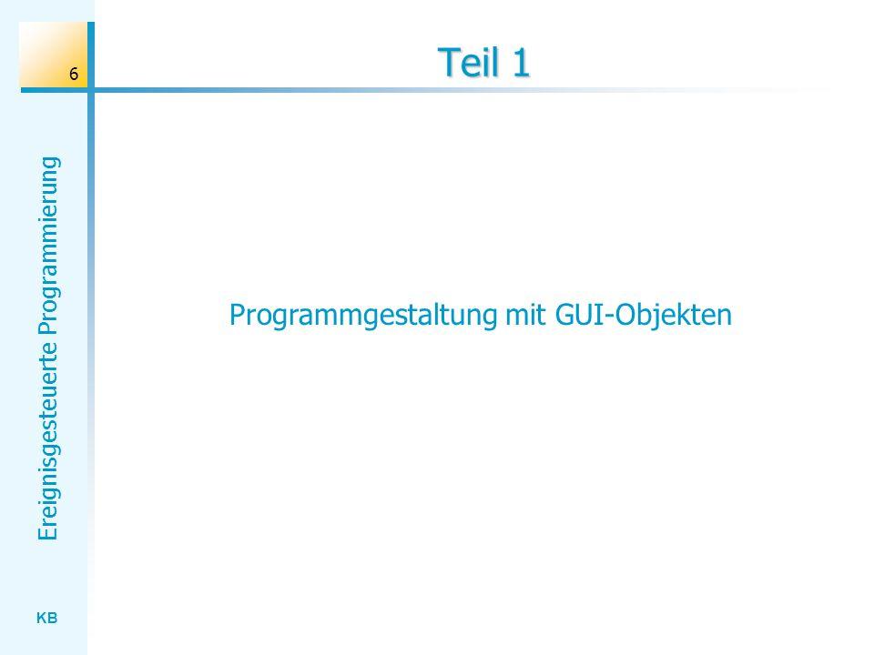 KB Ereignisgesteuerte Programmierung 6 Teil 1 Programmgestaltung mit GUI-Objekten