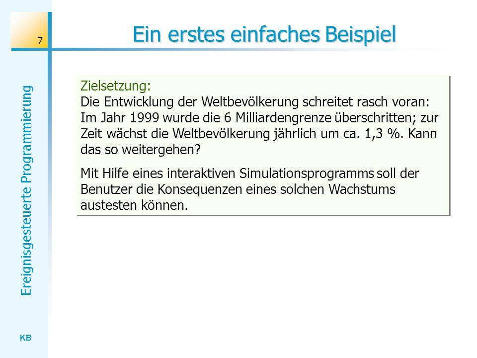 KB Ereignisgesteuerte Programmierung 7 Ein erstes einfaches Beispiel Zielsetzung: Die Entwicklung der Weltbevölkerung schreitet rasch voran: Im Jahr 1