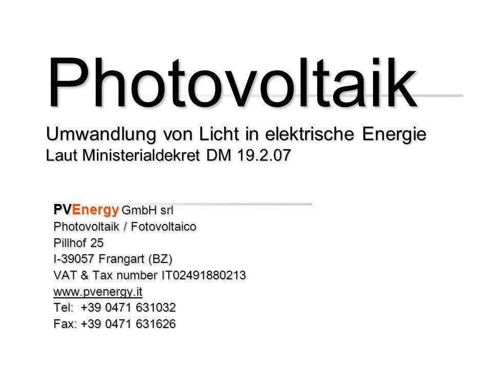 Photovoltaik Umwandlung von Licht in elektrische Energie Laut Ministerialdekret DM 19.2.07 PVEnergy GmbH srl Photovoltaik / Fotovoltaico Pillhof 25 I-39057 Frangart (BZ) VAT & Tax number IT02491880213 www.pvenergy.it Tel: +39 0471 631032 Fax: +39 0471 631626
