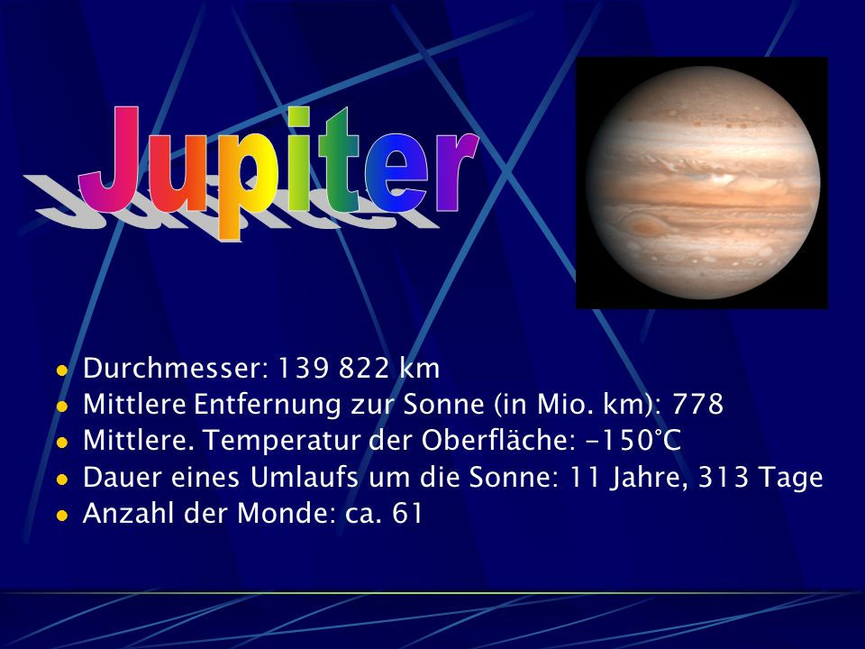 Durchmesser: 139 822 km Mittlere Entfernung zur Sonne (in Mio.