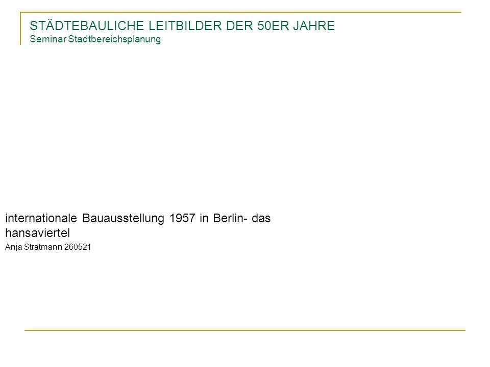 STÄDTEBAULICHE LEITBILDER DER 50ER JAHRE Seminar Stadtbereichsplanung internationale Bauausstellung 1957 in Berlin- das hansaviertel Anja Stratmann 26