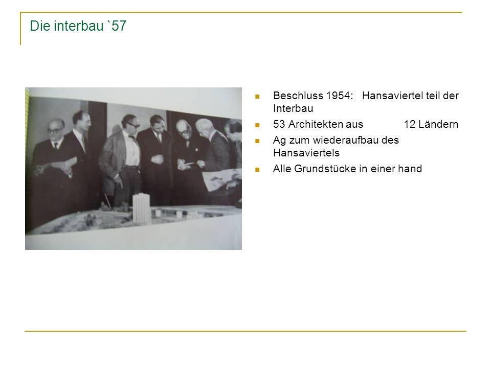 Die interbau `57 Beschluss 1954: Hansaviertel teil der Interbau 53 Architekten aus 12 Ländern Ag zum wiederaufbau des Hansaviertels Alle Grundstücke i