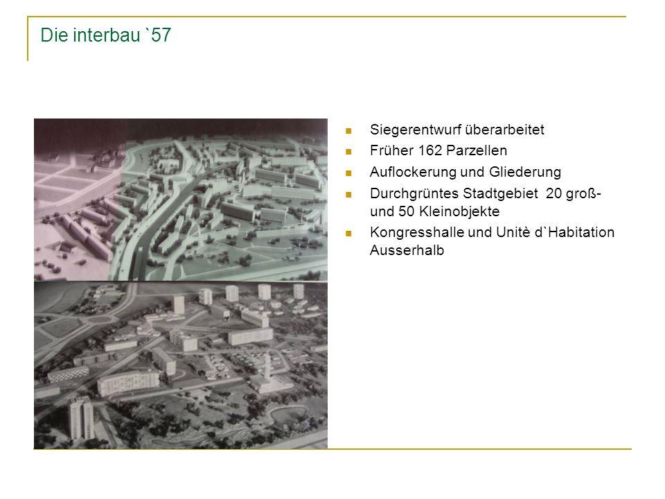 Die interbau `57 Siegerentwurf überarbeitet Früher 162 Parzellen Auflockerung und Gliederung Durchgrüntes Stadtgebiet 20 groß- und 50 Kleinobjekte Kon