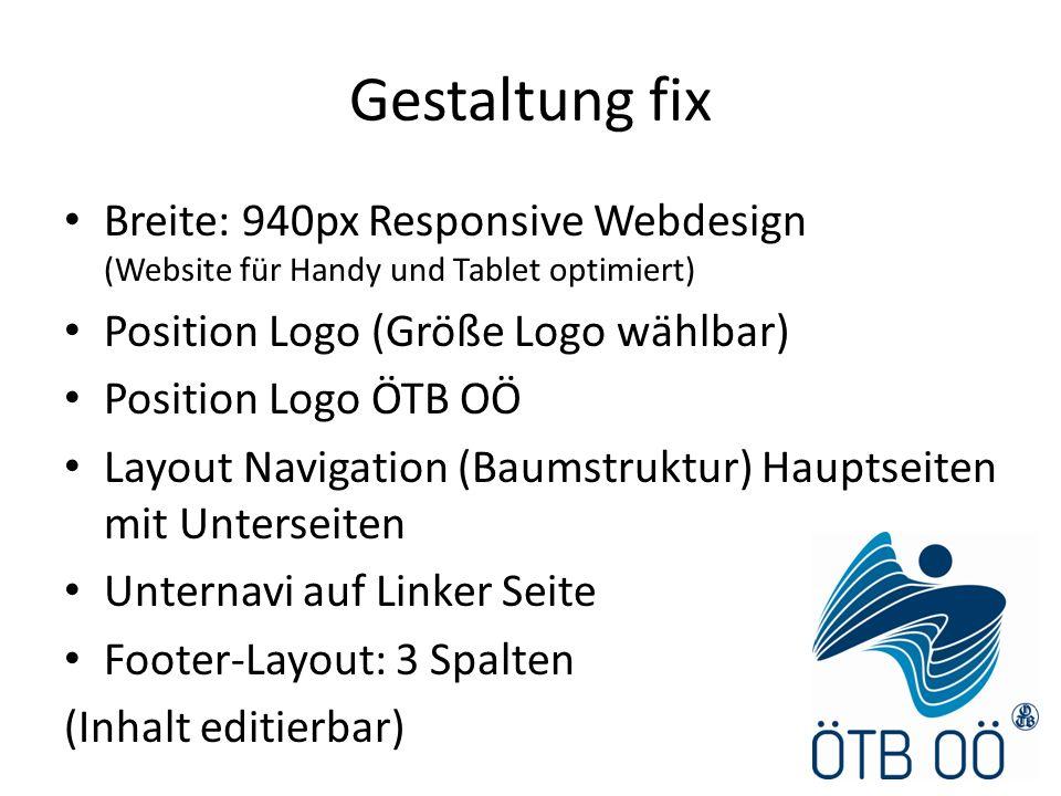 Gestaltung fix Breite: 940px Responsive Webdesign (Website für Handy und Tablet optimiert) Position Logo (Größe Logo wählbar) Position Logo ÖTB OÖ Lay