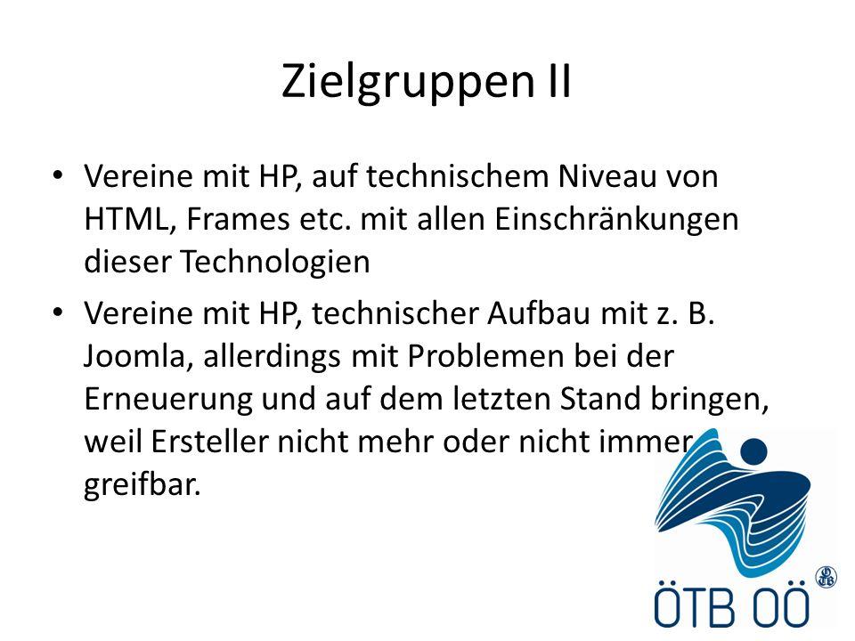 Zielgruppen II Vereine mit HP, auf technischem Niveau von HTML, Frames etc. mit allen Einschränkungen dieser Technologien Vereine mit HP, technischer