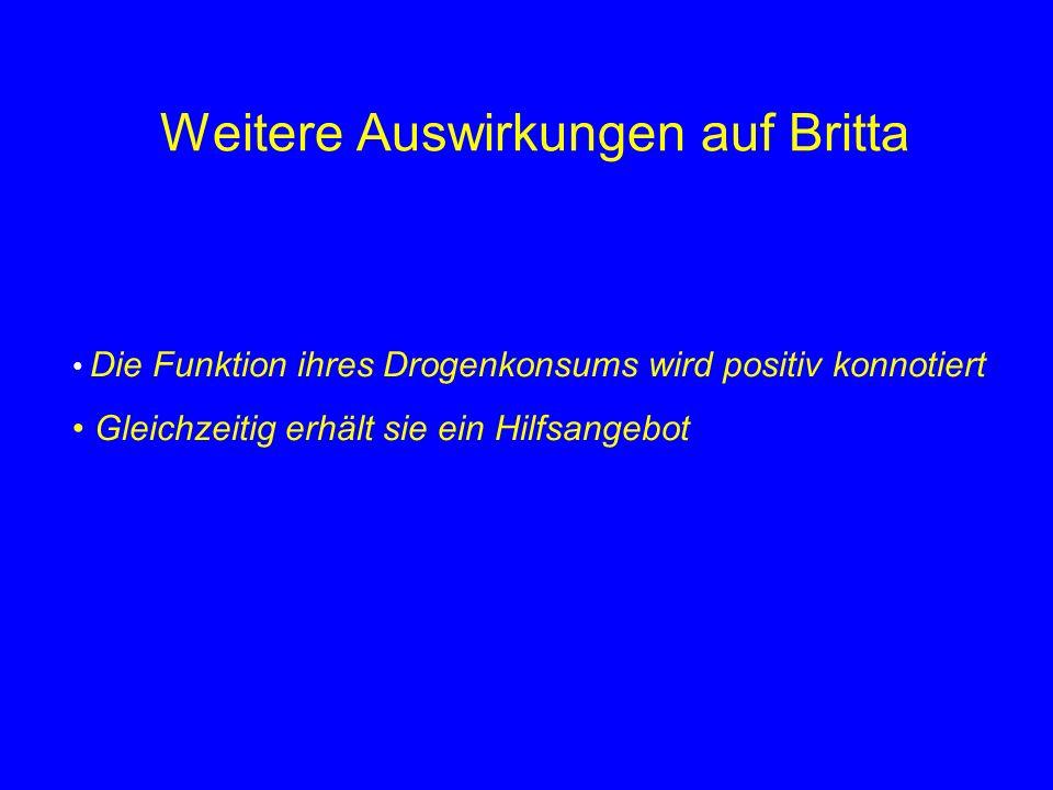 Weitere Auswirkungen auf Britta Die Funktion ihres Drogenkonsums wird positiv konnotiert Gleichzeitig erhält sie ein Hilfsangebot
