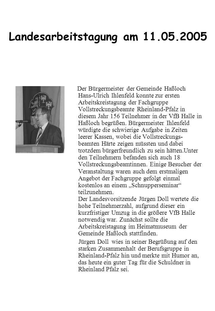 Landesarbeitstagung am 11.05.2005 Der Bürgermeister der Gemeinde Haßloch Hans-Ulrich Ihlenfeld konnte zur ersten Arbeitskreistagung der Fachgruppe Vol