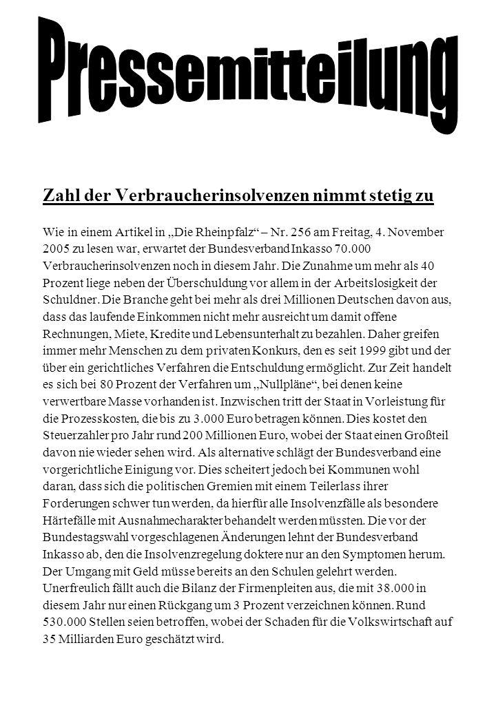 Zahl der Verbraucherinsolvenzen nimmt stetig zu Wie in einem Artikel in Die Rheinpfalz – Nr. 256 am Freitag, 4. November 2005 zu lesen war, erwartet d