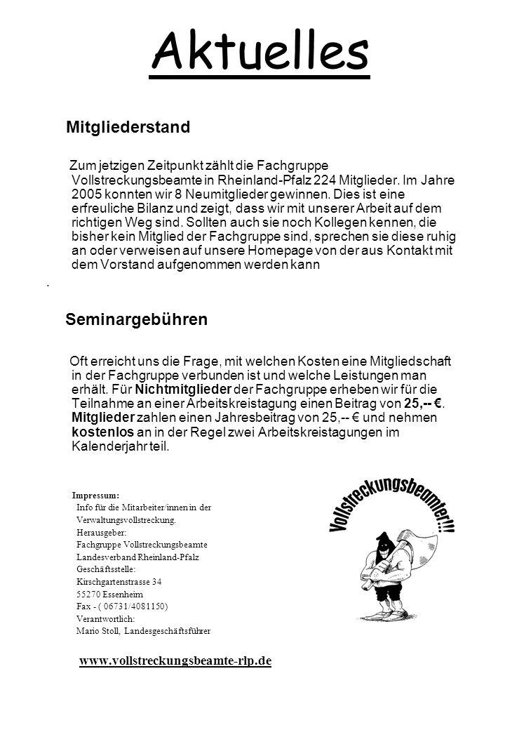 Aktuelles Mitgliederstand Zum jetzigen Zeitpunkt zählt die Fachgruppe Vollstreckungsbeamte in Rheinland-Pfalz 224 Mitglieder. Im Jahre 2005 konnten wi