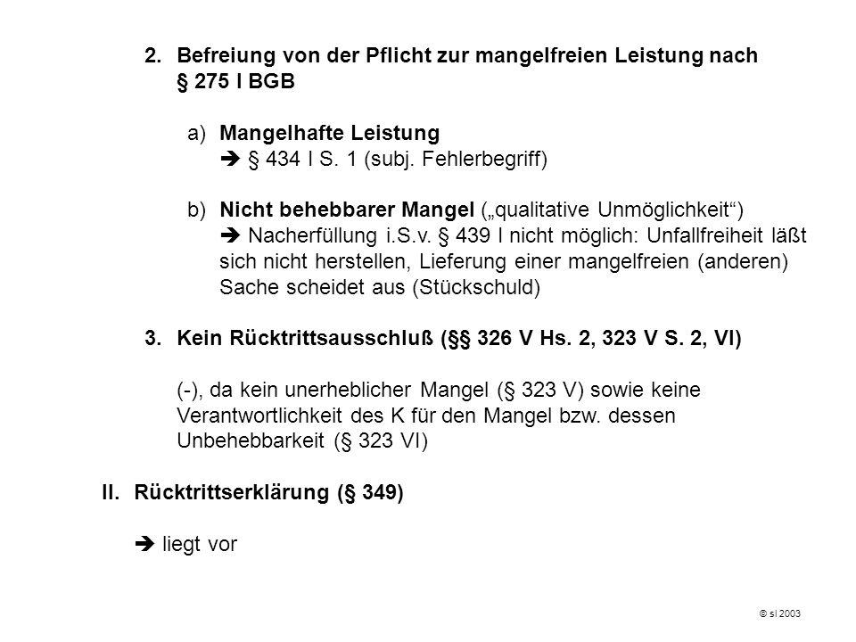 B.Erlöschen des Anspruchs Der Rücktritt könnte nach §§ 438 IV I, 218 I 1, 2 unwirksam sein.