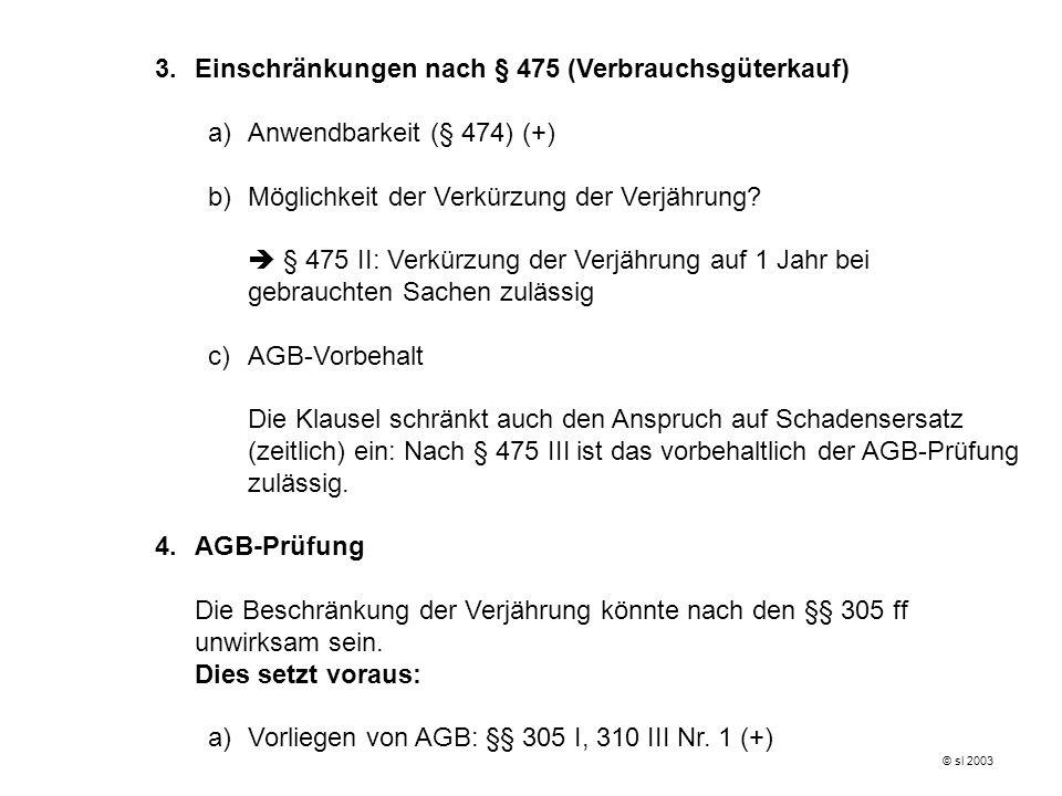 3. Einschränkungen nach § 475 (Verbrauchsgüterkauf) a)Anwendbarkeit (§ 474) (+) b)Möglichkeit der Verkürzung der Verjährung? § 475 II: Verkürzung der