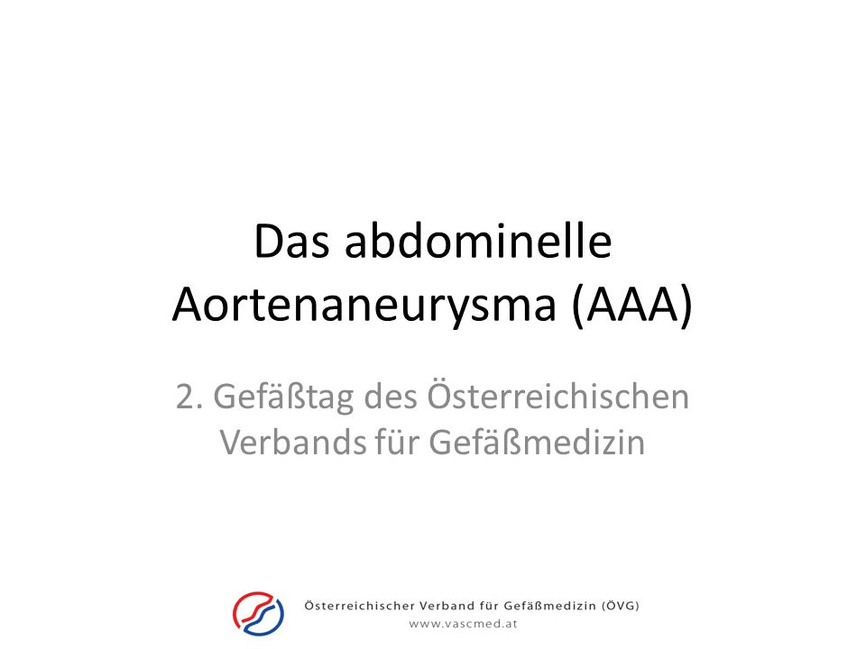 Das abdominelle Aortenaneurysma (AAA) 2. Gefäßtag des Österreichischen Verbands für Gefäßmedizin