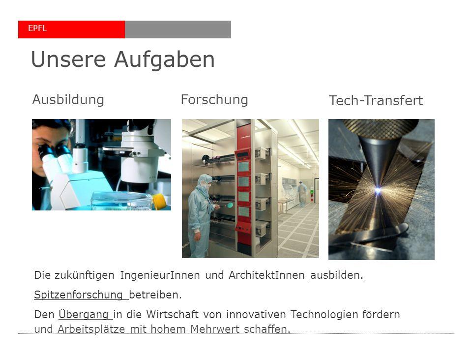 EPFL Unsere Aufgaben Die zukünftigen IngenieurInnen und ArchitektInnen ausbilden. Spitzenforschung betreiben. Den Übergang in die Wirtschaft von innov