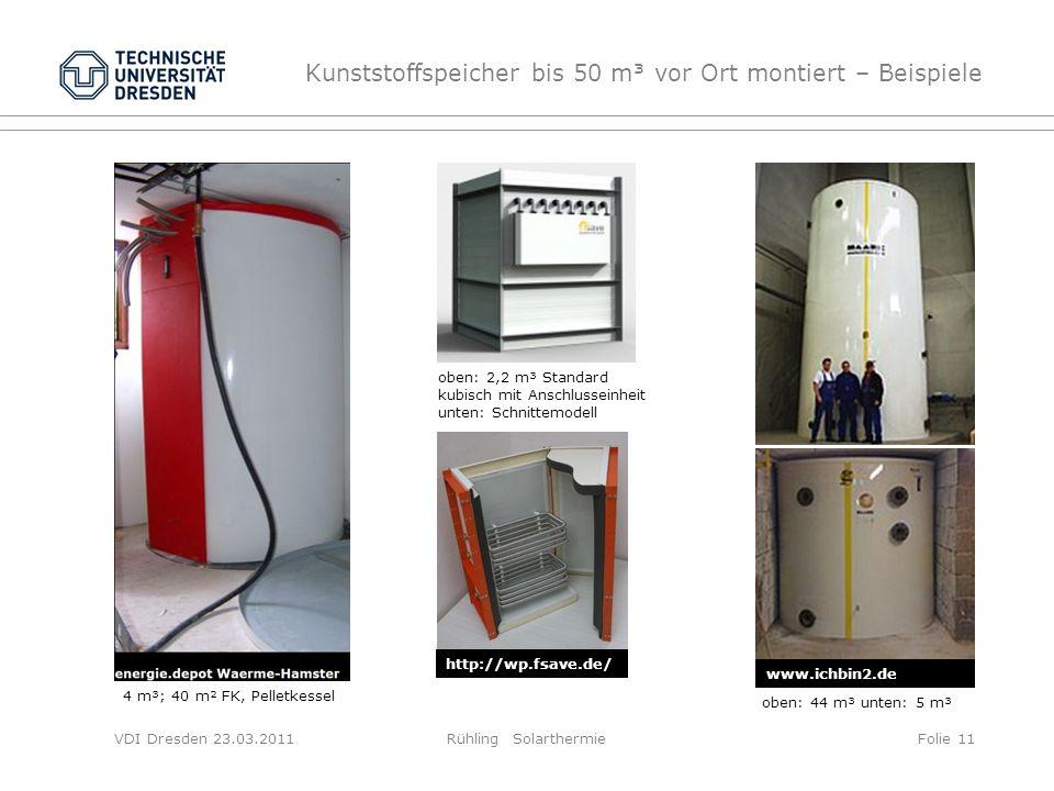 VDI Dresden 23.03.2011Rühling SolarthermieFolie 11 Kunststoffspeicher bis 50 m³ vor Ort montiert – Beispiele 4 m³; 40 m² FK, Pelletkessel oben: 44 m³