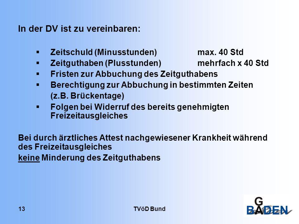 TVöD Bund 13 In der DV ist zu vereinbaren: Zeitschuld (Minusstunden) max. 40 Std Zeitguthaben (Plusstunden)mehrfach x 40 Std Fristen zur Abbuchung des