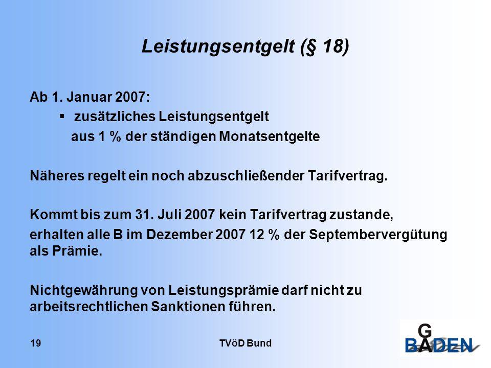 TVöD Bund 19 Leistungsentgelt (§ 18) Ab 1. Januar 2007: zusätzliches Leistungsentgelt aus 1 % der ständigen Monatsentgelte Näheres regelt ein noch abz