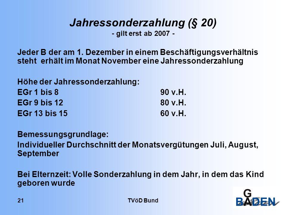 TVöD Bund 21 Jahressonderzahlung (§ 20) - gilt erst ab 2007 - Jeder B der am 1. Dezember in einem Beschäftigungsverhältnis steht erhält im Monat Novem