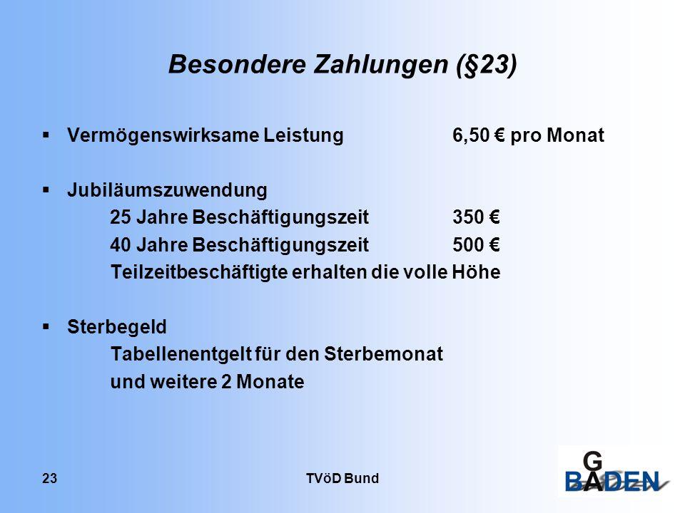 TVöD Bund 23 Besondere Zahlungen (§23) Vermögenswirksame Leistung 6,50 pro Monat Jubiläumszuwendung 25 Jahre Beschäftigungszeit350 40 Jahre Beschäftig