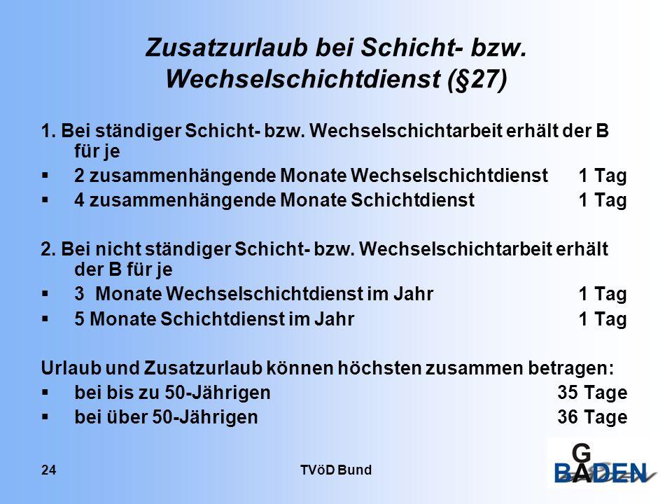 TVöD Bund 24 Zusatzurlaub bei Schicht- bzw. Wechselschichtdienst (§27) 1. Bei ständiger Schicht- bzw. Wechselschichtarbeit erhält der B für je 2 zusam