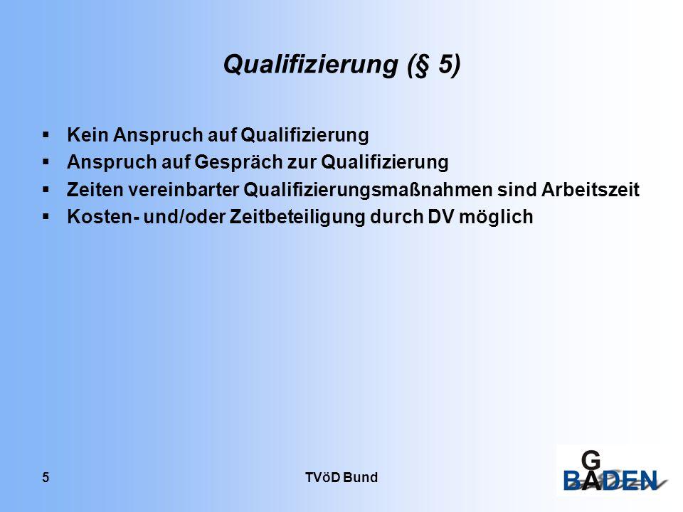 TVöD Bund 5 Qualifizierung (§ 5) Kein Anspruch auf Qualifizierung Anspruch auf Gespräch zur Qualifizierung Zeiten vereinbarter Qualifizierungsmaßnahme