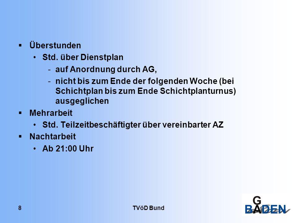 TVöD Bund 9 3.Ausgleich für Sonderformen der Arbeit 3.1 Zeitzuschläge Überstunden EGr 1 – 930 v.H.