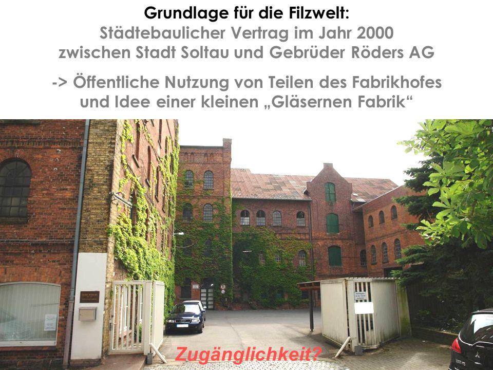 Grundlage für die Filzwelt: Städtebaulicher Vertrag im Jahr 2000 zwischen Stadt Soltau und Gebrüder Röders AG -> Öffentliche Nutzung von Teilen des Fa