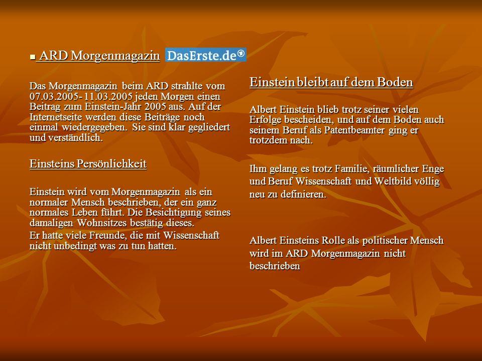 ARD Morgenmagazin ARD Morgenmagazin Das Morgenmagazin beim ARD strahlte vom 07.03.2005- 11.03.2005 jeden Morgen einen Beitrag zum Einstein-Jahr 2005 a