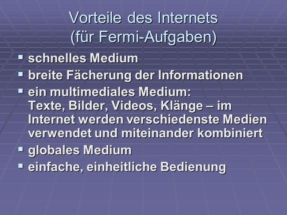 Vorteile des Internets (für Fermi-Aufgaben) schnelles Medium schnelles Medium breite Fächerung der Informationen breite Fächerung der Informationen ei