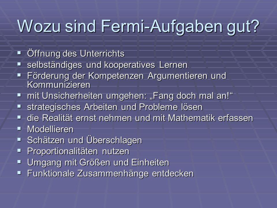 Wozu sind Fermi-Aufgaben gut? Öffnung des Unterrichts Öffnung des Unterrichts selbständiges und kooperatives Lernen selbständiges und kooperatives Ler