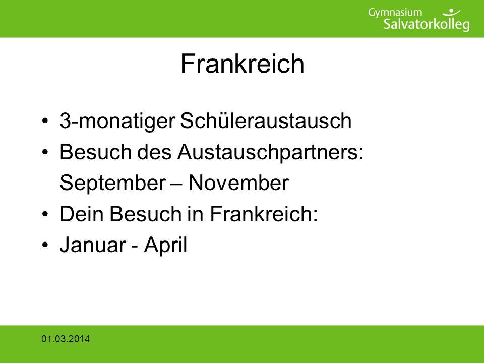 Frankreich 3-monatiger Schüleraustausch Besuch des Austauschpartners: September – November Dein Besuch in Frankreich: Januar - April 01.03.2014