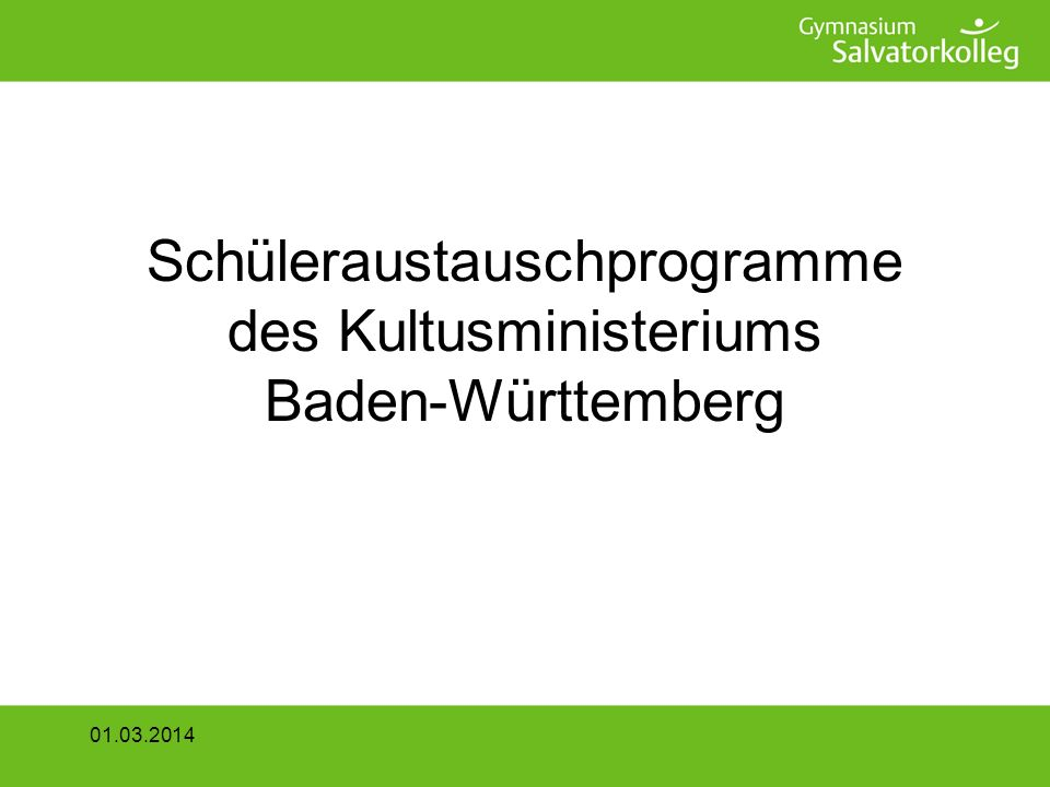 2 x 4 Wochen Zeitrahmen: –beide Aufenthalte: März – Juli Zielgruppe: Schüler der Klasse 10 01.03.2014