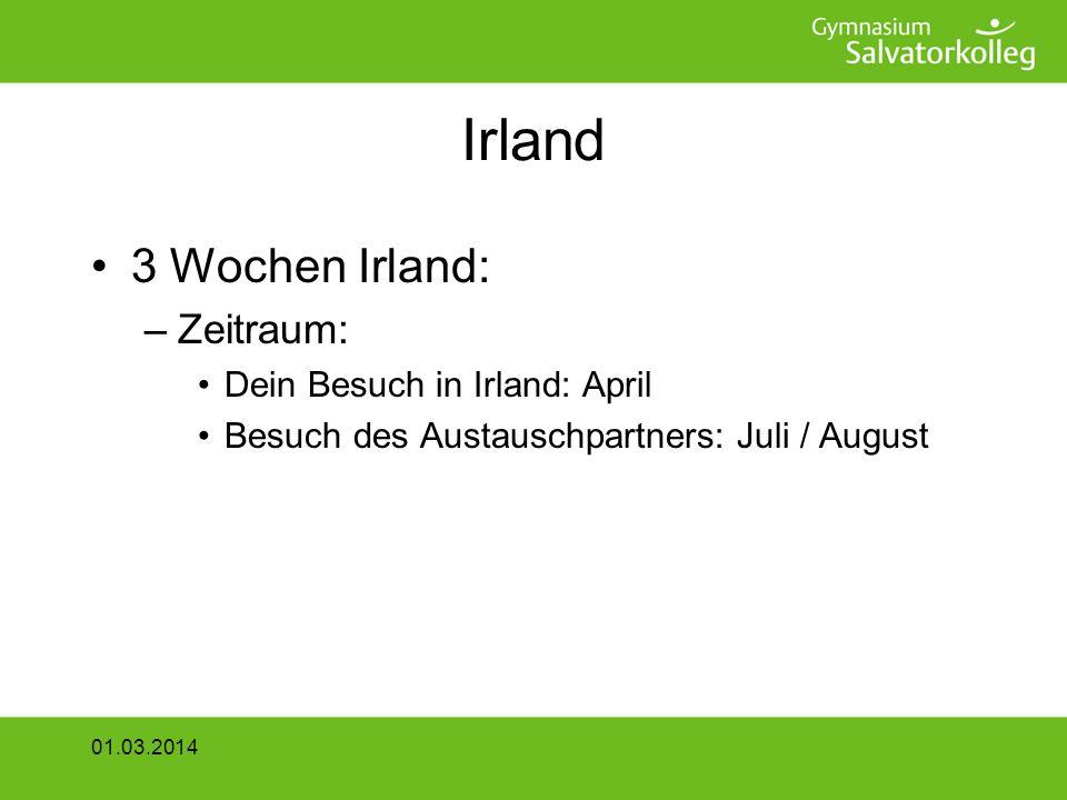 Irland 3 Wochen Irland: –Zeitraum: Dein Besuch in Irland: April Besuch des Austauschpartners: Juli / August 01.03.2014