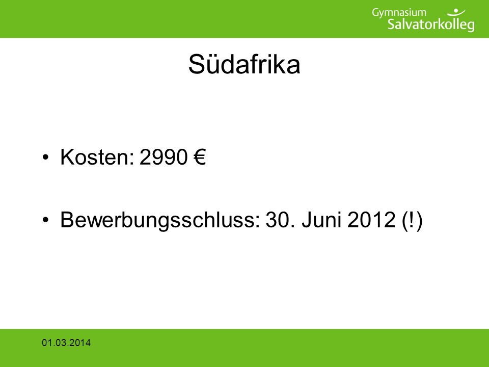 Südafrika Kosten: 2990 Bewerbungsschluss: 30. Juni 2012 (!) 01.03.2014