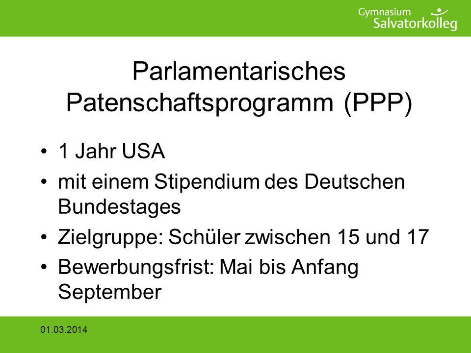 Parlamentarisches Patenschaftsprogramm (PPP) 1 Jahr USA mit einem Stipendium des Deutschen Bundestages Zielgruppe: Schüler zwischen 15 und 17 Bewerbungsfrist: Mai bis Anfang September 01.03.2014