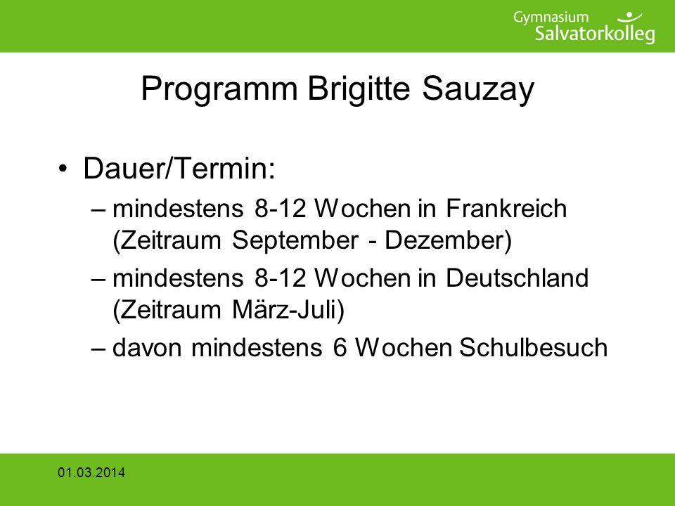 Programm Brigitte Sauzay Dauer/Termin: –mindestens 8-12 Wochen in Frankreich (Zeitraum September - Dezember) –mindestens 8-12 Wochen in Deutschland (Zeitraum März-Juli) –davon mindestens 6 Wochen Schulbesuch 01.03.2014