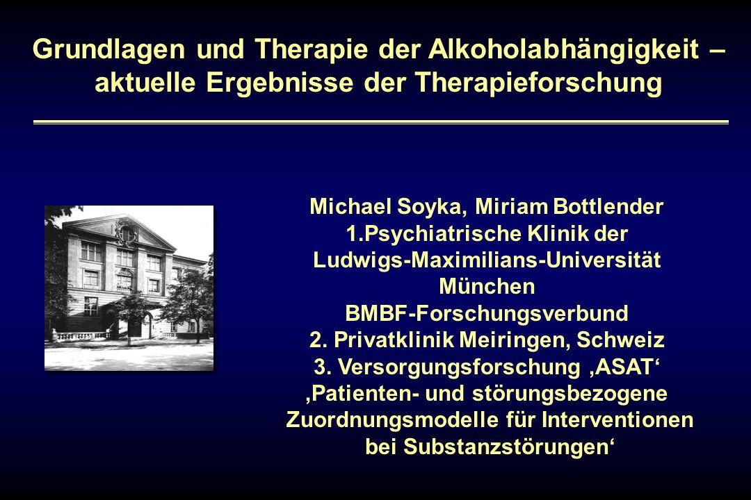 Grundlagen und Therapie der Alkoholabhängigkeit – aktuelle Ergebnisse der Therapieforschung Michael Soyka, Miriam Bottlender 1.Psychiatrische Klinik d