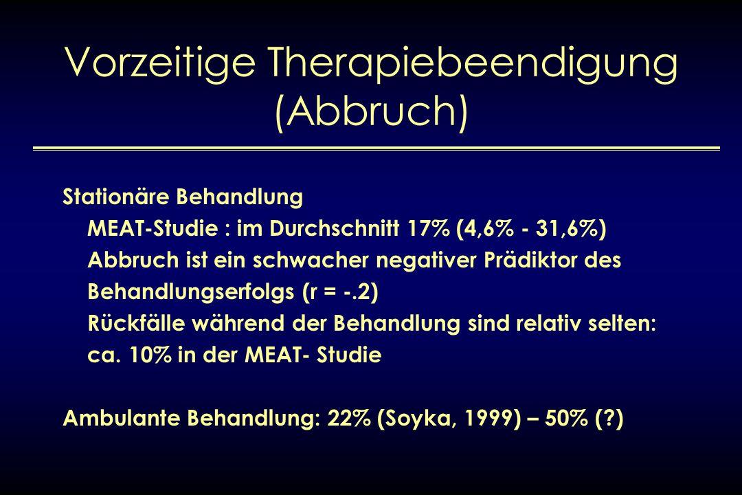 Vorzeitige Therapiebeendigung (Abbruch) Stationäre Behandlung MEAT-Studie : im Durchschnitt 17% (4,6% - 31,6%) Abbruch ist ein schwacher negativer Prä