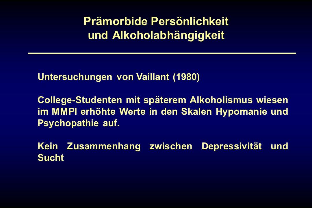 Prämorbide Persönlichkeit und Alkoholabhängigkeit Untersuchungen von Vaillant (1980) College-Studenten mit späterem Alkoholismus wiesen im MMPI erhöht