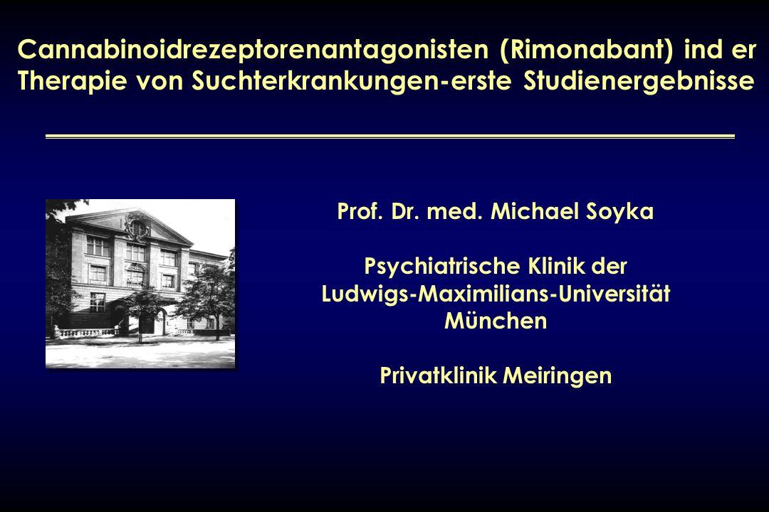 Cannabinoidrezeptorenantagonisten (Rimonabant) ind er Therapie von Suchterkrankungen-erste Studienergebnisse Prof. Dr. med. Michael Soyka Psychiatrisc