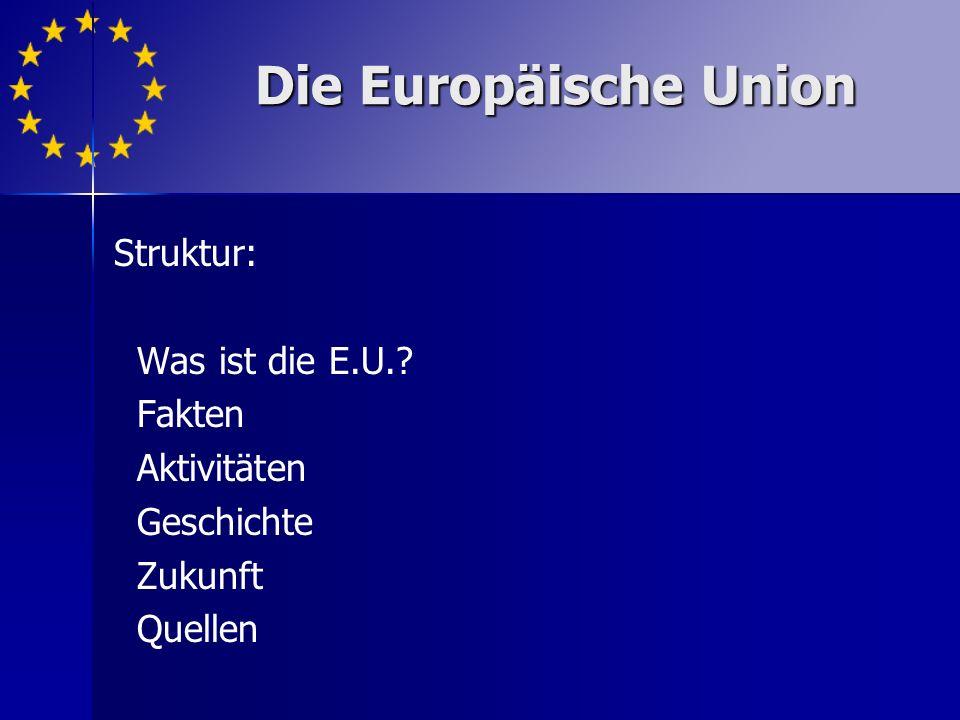 Die Europäische Union Struktur: Was ist die E.U.? Fakten Aktivitäten Geschichte Zukunft Quellen