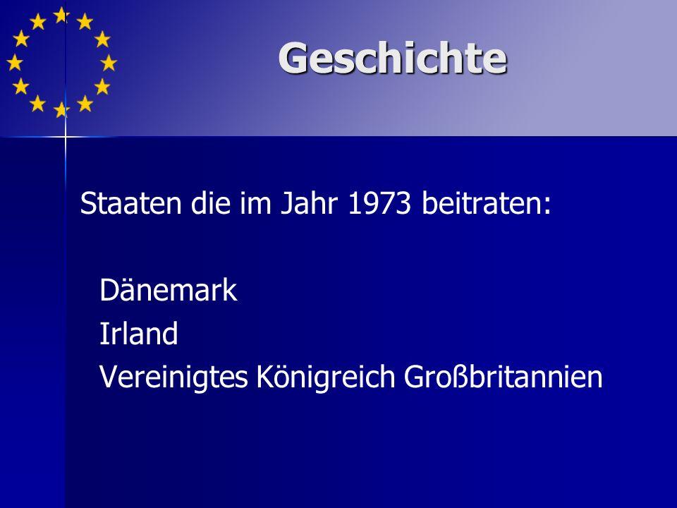 Staaten die im Jahr 1973 beitraten: Dänemark Irland Vereinigtes Königreich Großbritannien Geschichte