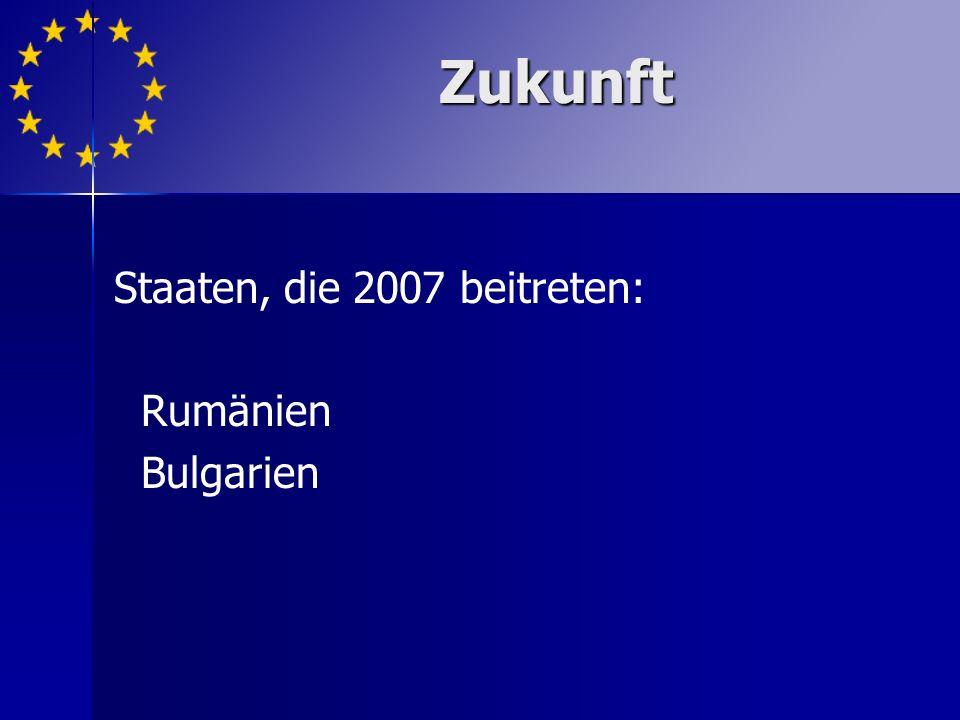 Staaten, die 2007 beitreten: Rumänien Bulgarien Zukunft