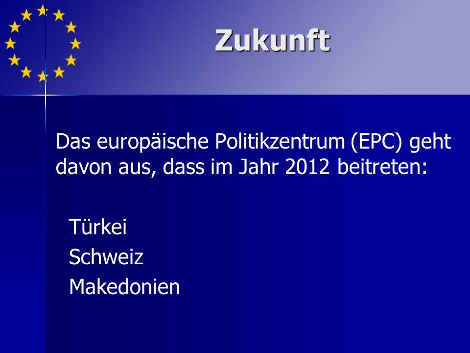 Das europäische Politikzentrum (EPC) geht davon aus, dass im Jahr 2012 beitreten: Türkei Schweiz Makedonien Zukunft