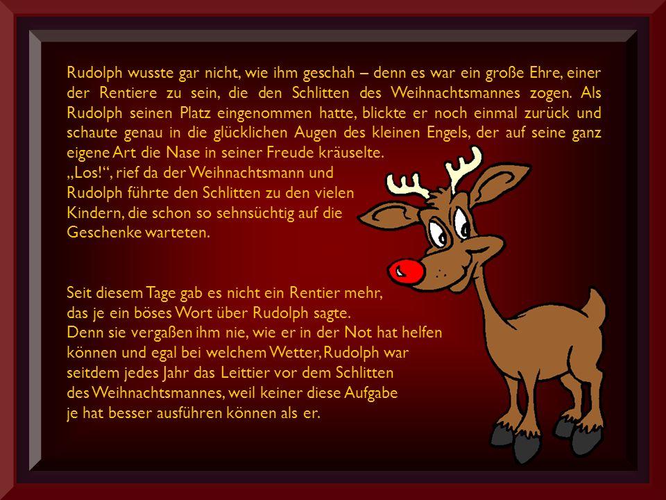Rudolph wusste gar nicht, wie ihm geschah – denn es war ein große Ehre, einer der Rentiere zu sein, die den Schlitten des Weihnachtsmannes zogen.