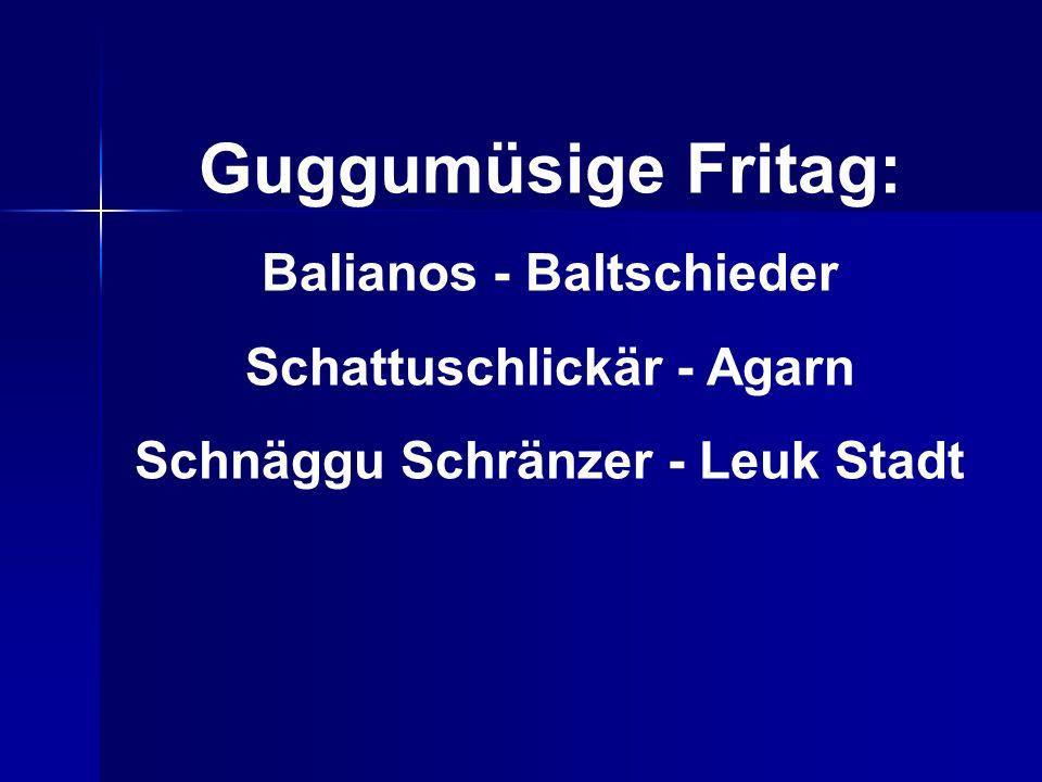 Guggumüsige Fritag: Balianos - Baltschieder Schattuschlickär - Agarn Schnäggu Schränzer - Leuk Stadt