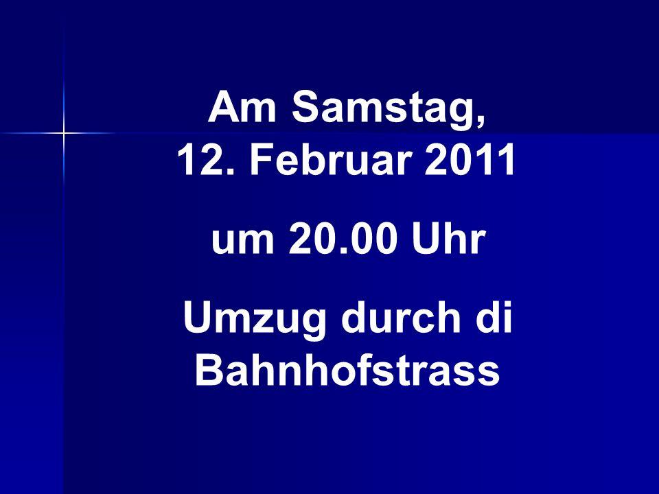 Am Samstag, 12. Februar 2011 um 20.00 Uhr Umzug durch di Bahnhofstrass