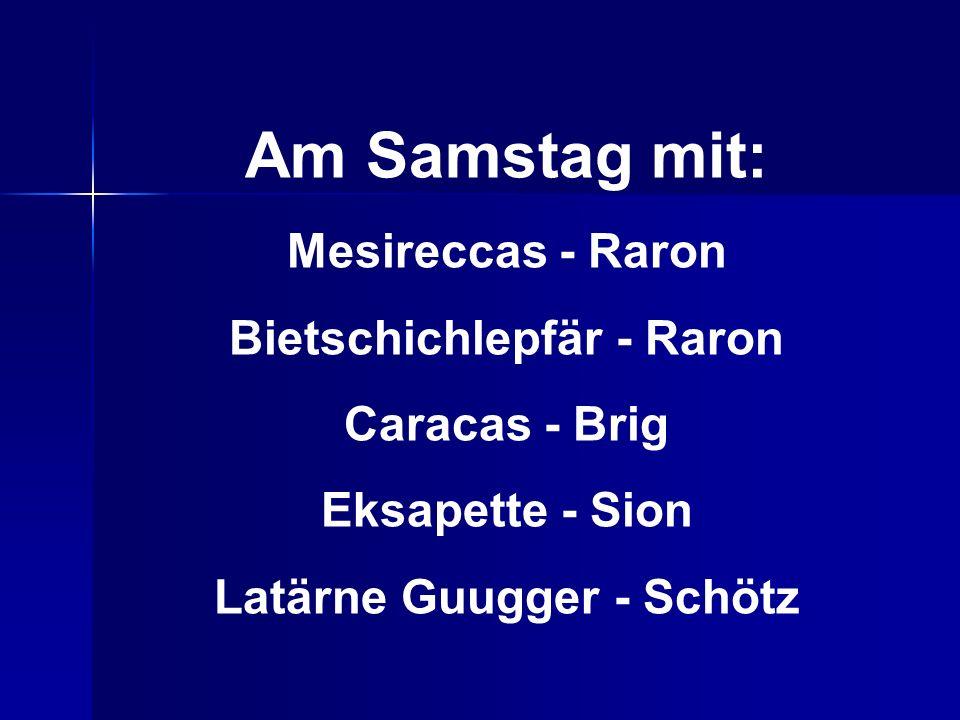Am Samstag mit: Mesireccas - Raron Bietschichlepfär - Raron Caracas - Brig Eksapette - Sion Latärne Guugger - Schötz